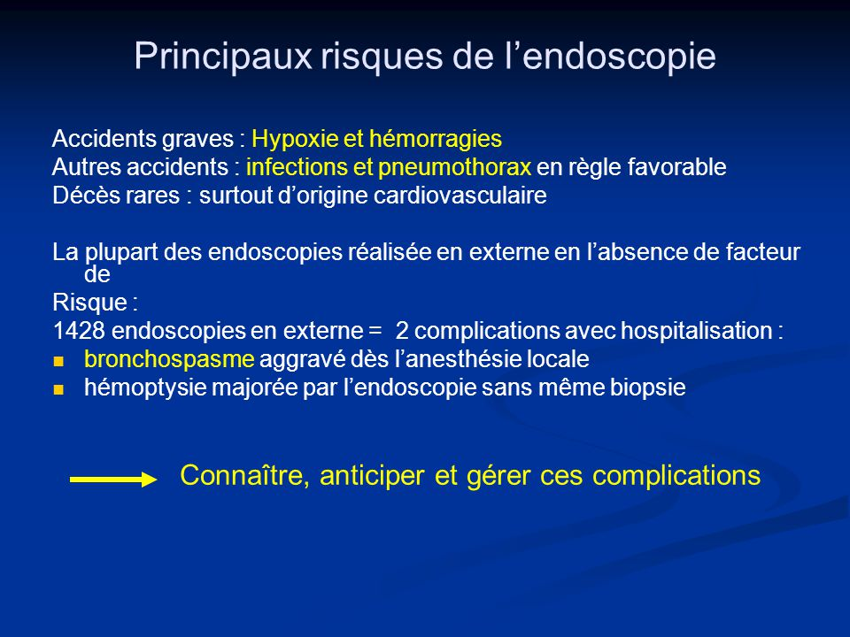 Principaux risques de lendoscopie Accidents graves : Hypoxie et hémorragies Autres accidents : infections et pneumothorax en règle favorable Décès rar
