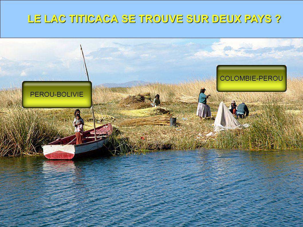 LE LAC TITICACA SE TROUVE SUR DEUX PAYS ? PEROU-BOLIVIE COLOMBIE-PEROU