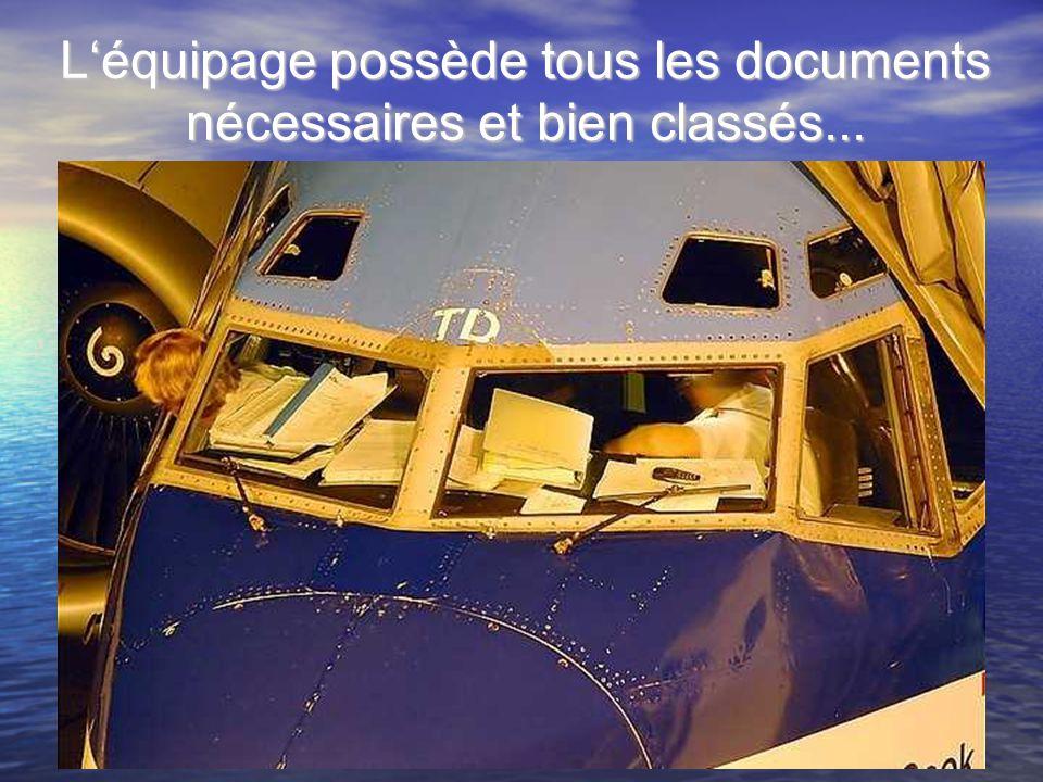 Léquipage possède tous les documents nécessaires et bien classés...