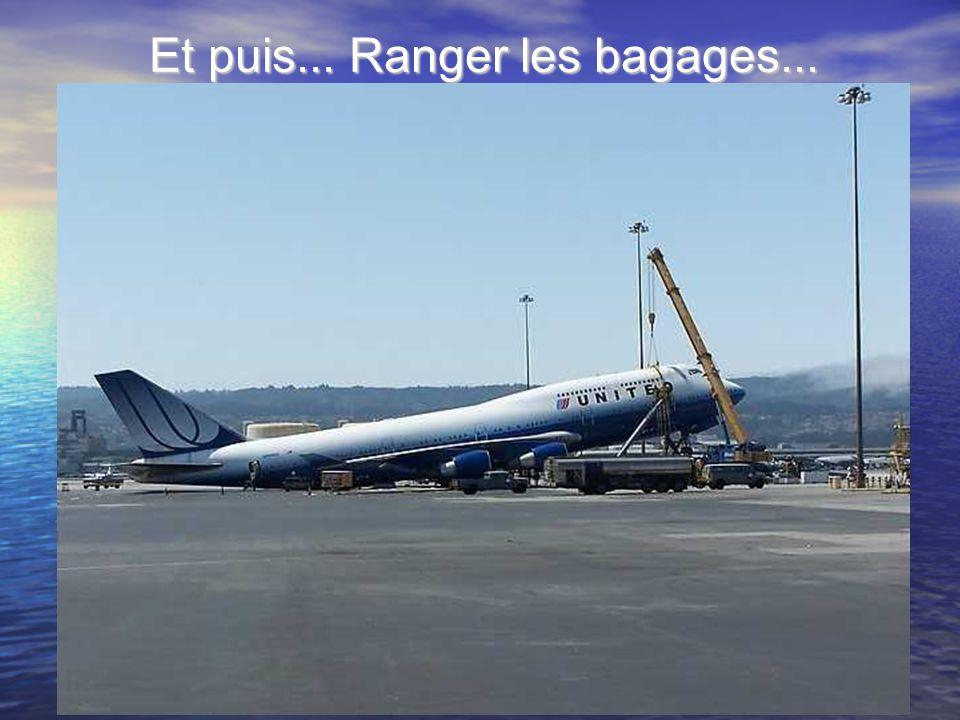 Et puis... Ranger les bagages...
