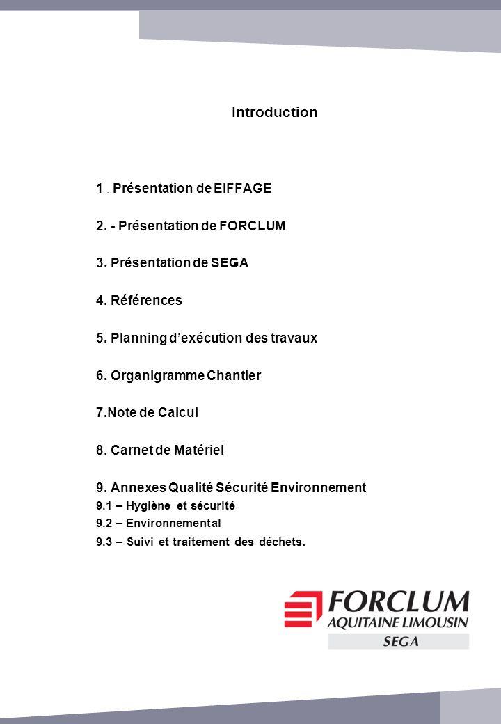 1. Présentation de EIFFAGE 2. - Présentation de FORCLUM 3. Présentation de SEGA 4. Références 5. Planning dexécution des travaux 6. Organigramme Chant