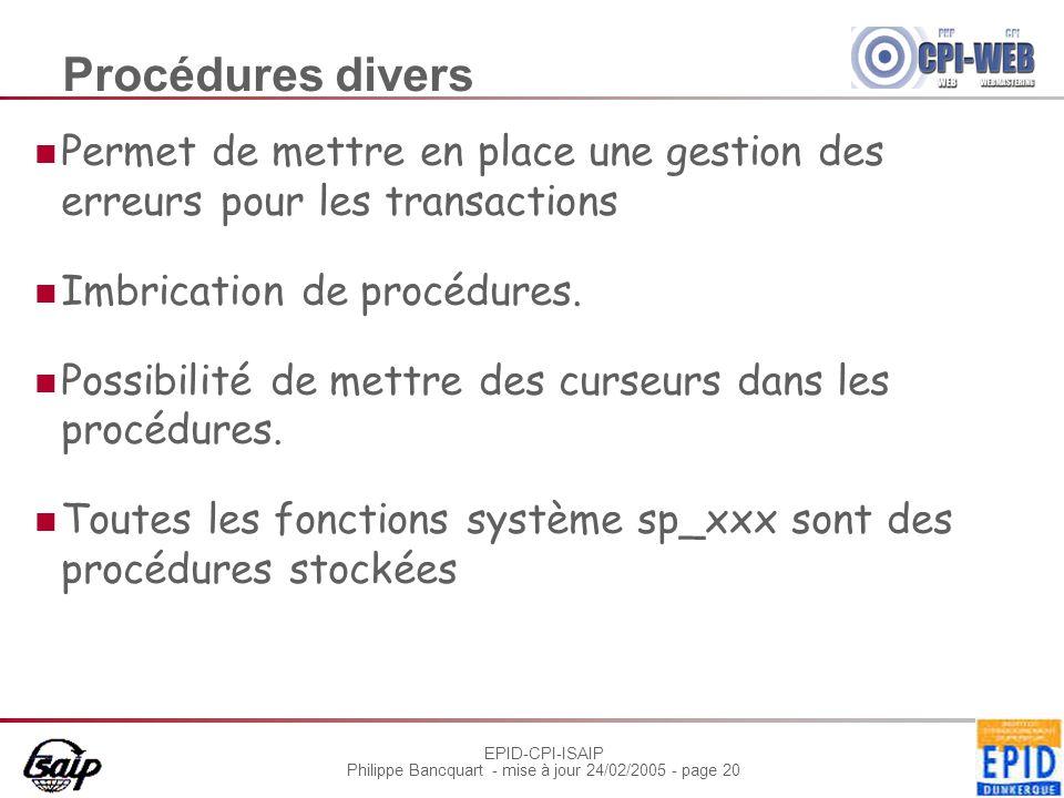 EPID-CPI-ISAIP Philippe Bancquart - mise à jour 24/02/2005 - page 20 Procédures divers Permet de mettre en place une gestion des erreurs pour les transactions Imbrication de procédures.