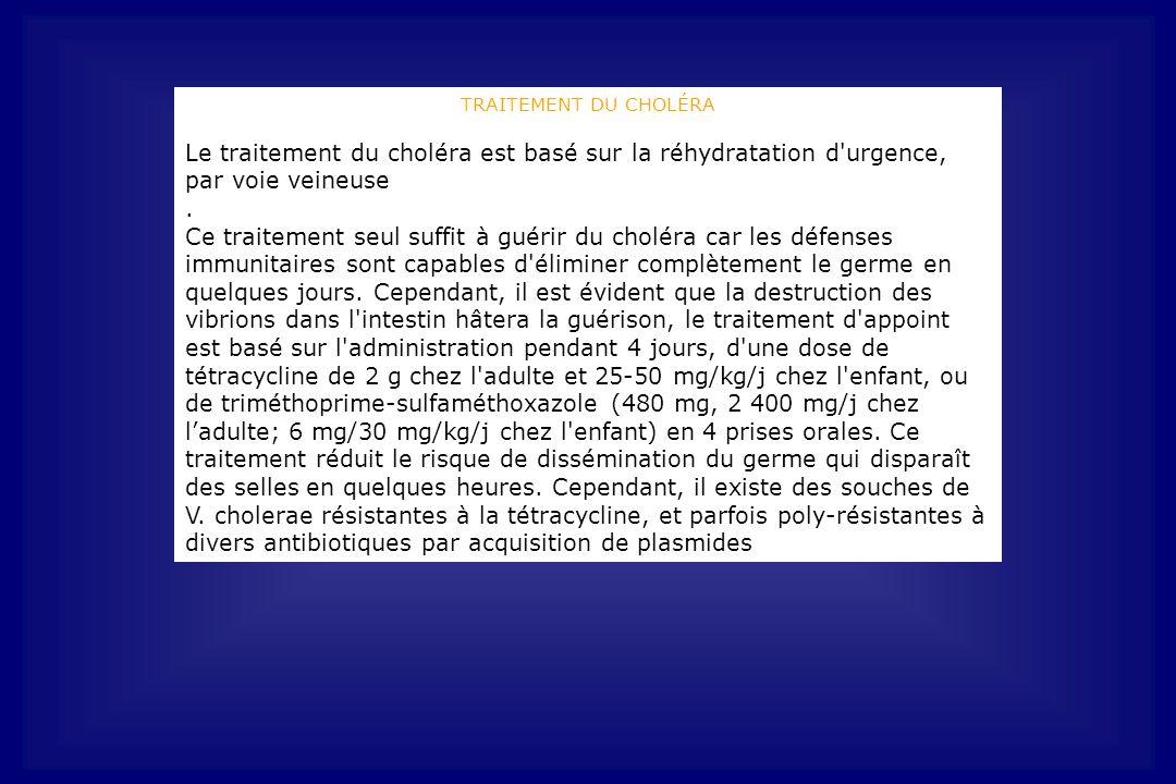 TRAITEMENT DU CHOLÉRA Le traitement du choléra est basé sur la réhydratation d'urgence, par voie veineuse. Ce traitement seul suffit à guérir du cholé