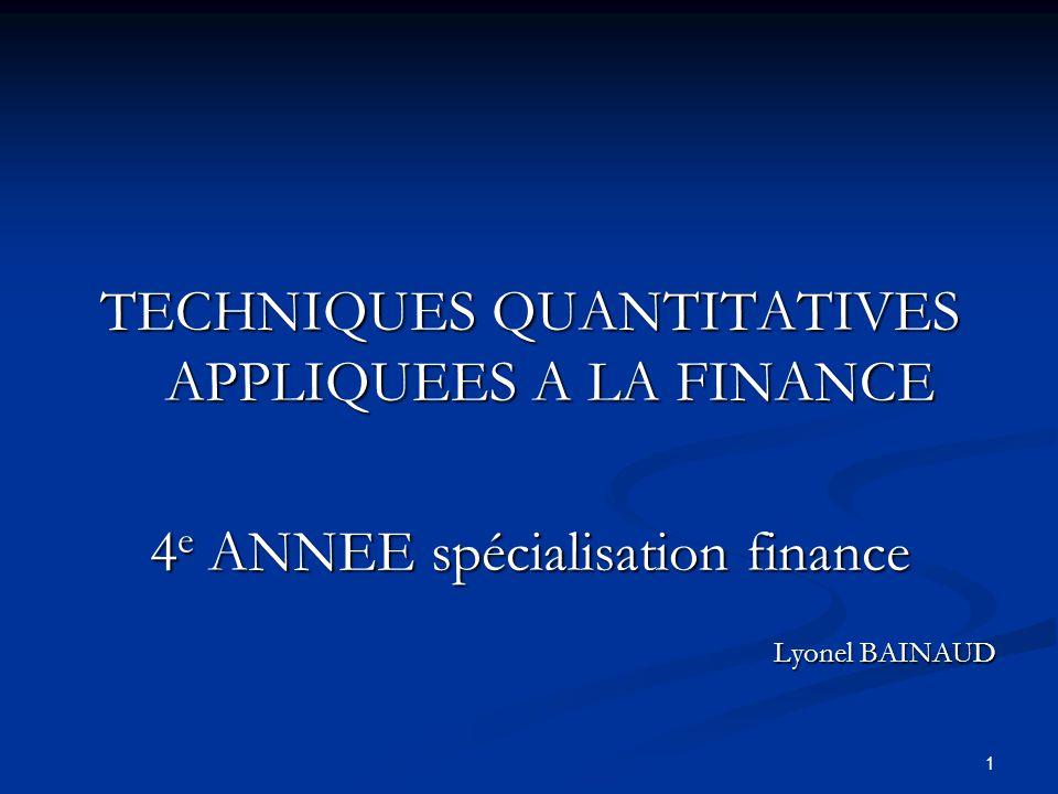1 TECHNIQUES QUANTITATIVES APPLIQUEES A LA FINANCE 4 e ANNEE spécialisation finance Lyonel BAINAUD