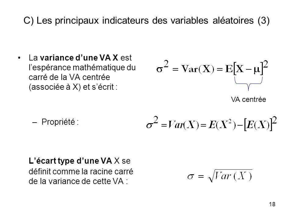 18 C) Les principaux indicateurs des variables aléatoires (3) La variance dune VA X est lespérance mathématique du carré de la VA centrée (associée à