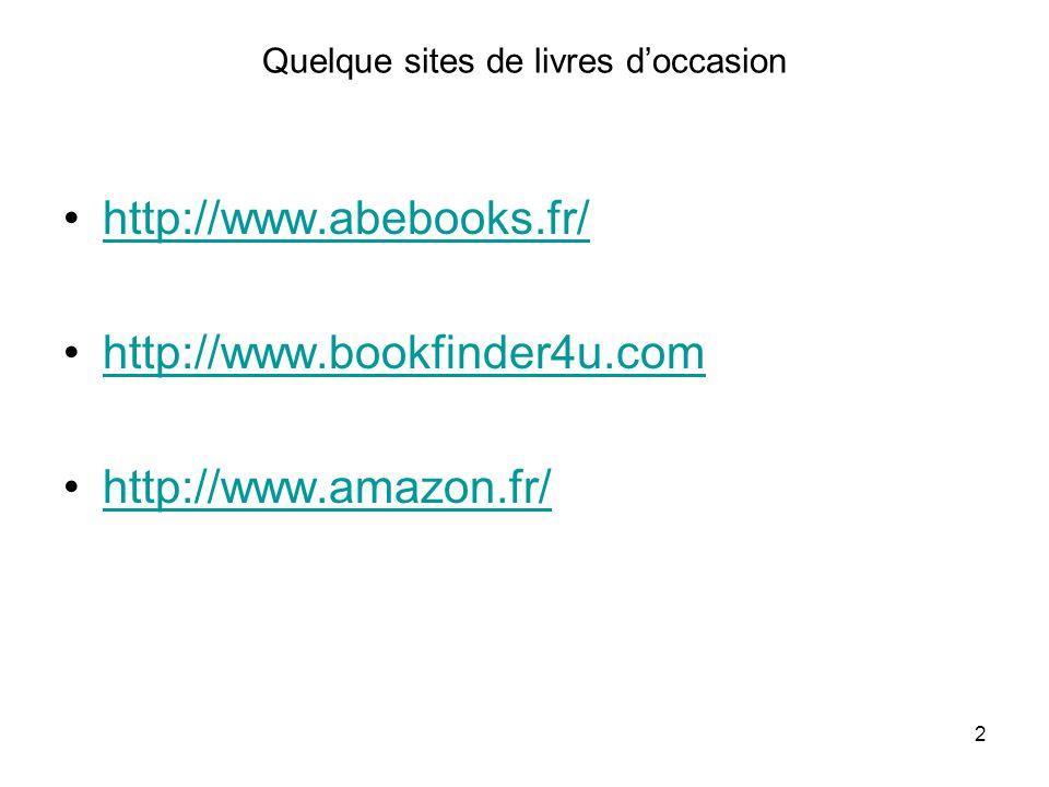2 Quelque sites de livres doccasion http://www.abebooks.fr/ http://www.bookfinder4u.com http://www.amazon.fr/
