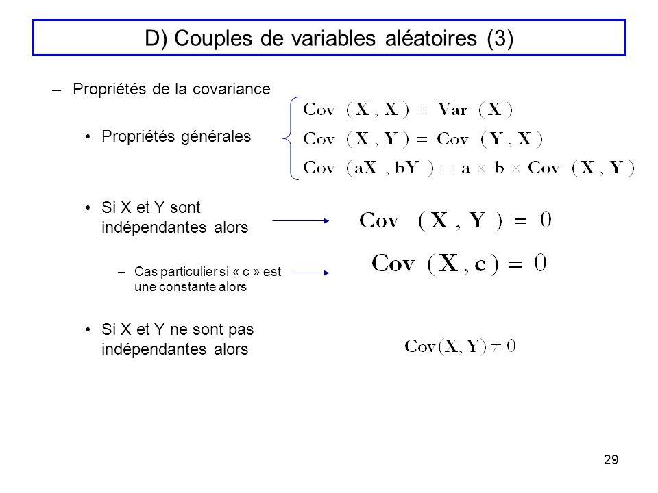29 D) Couples de variables aléatoires (3) –Propriétés de la covariance Propriétés générales Si X et Y sont indépendantes alors –Cas particulier si « c