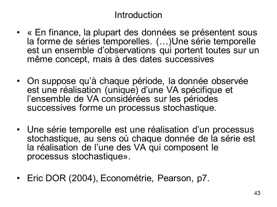 43 Introduction « En finance, la plupart des données se présentent sous la forme de séries temporelles. (…)Une série temporelle est un ensemble dobser