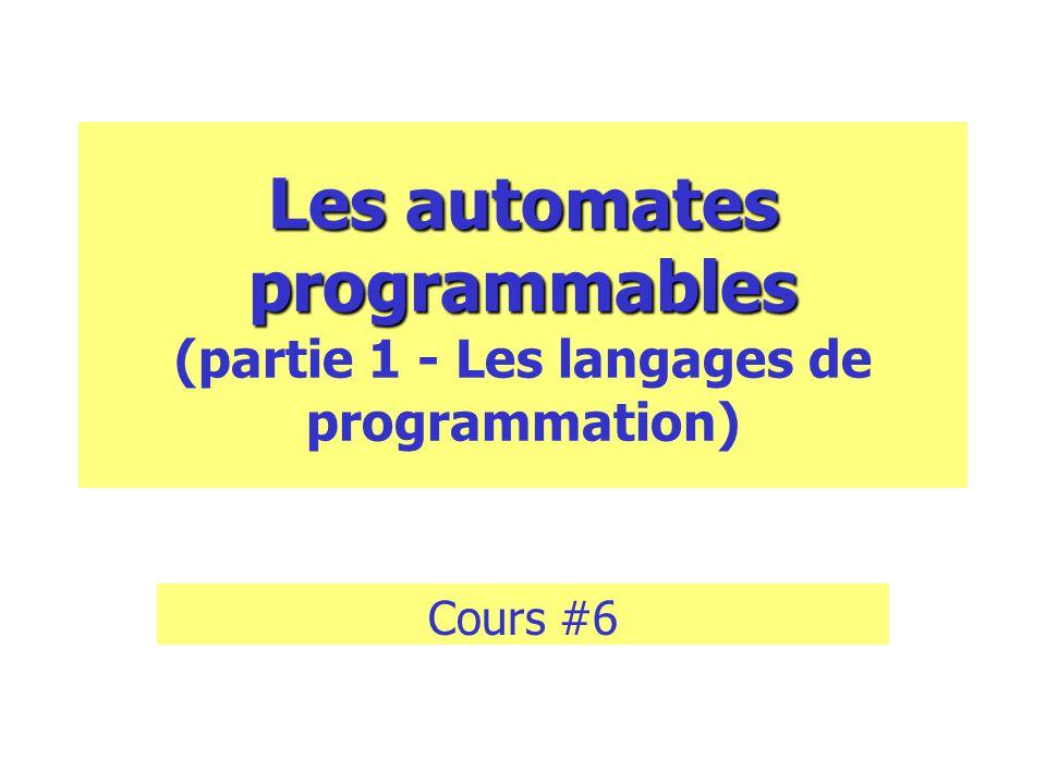 Les automates programmables Les automates programmables (partie 1 - Les langages de programmation) Cours #6