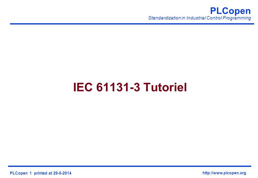 PLCopen Standardization in Industrial Control Programming PLCopen 1 printed at 29-5-2014 http://www.plcopen.org IEC 61131-3 Tutoriel