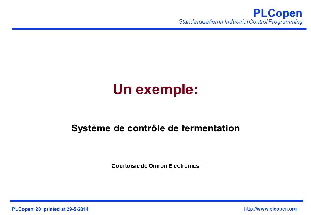 PLCopen Standardization in Industrial Control Programming PLCopen 20 printed at 29-5-2014 http://www.plcopen.org Un exemple: Système de contrôle de fermentation Courtoisie de Omron Electronics