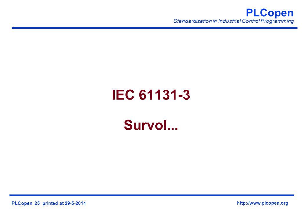 PLCopen Standardization in Industrial Control Programming PLCopen 25 printed at 29-5-2014 http://www.plcopen.org IEC 61131-3 Survol...