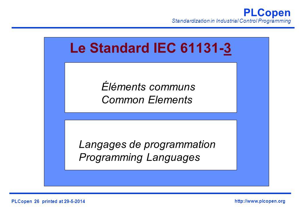PLCopen Standardization in Industrial Control Programming PLCopen 26 printed at 29-5-2014 http://www.plcopen.org Le Standard IEC 61131-3 Éléments communs Common Elements Langages de programmation Programming Languages