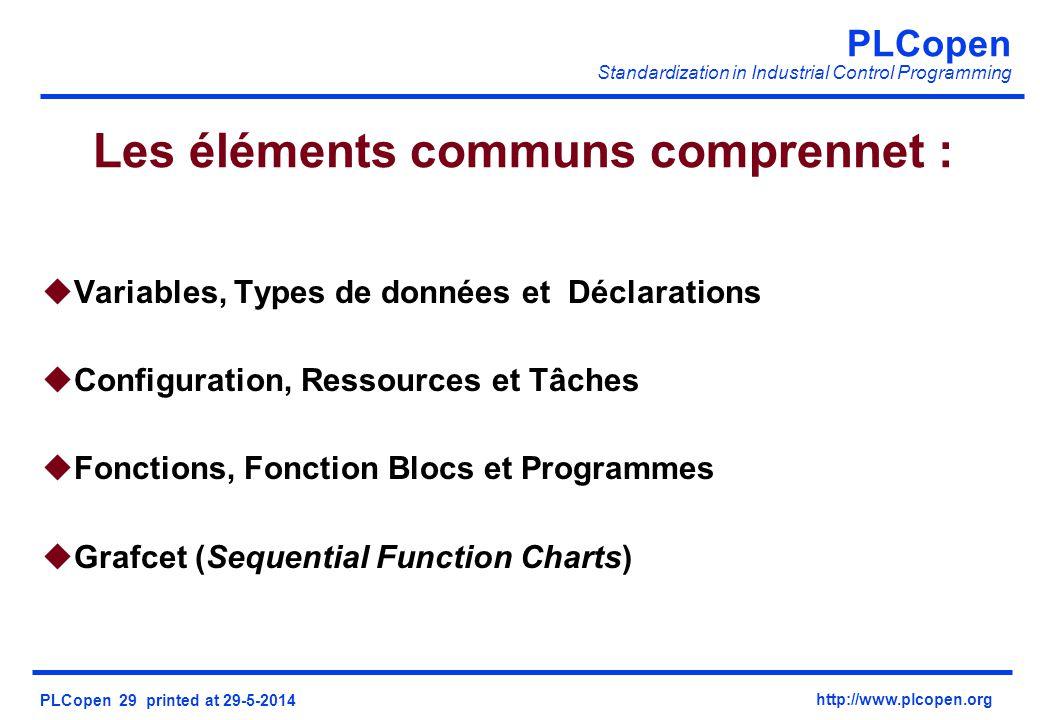 PLCopen Standardization in Industrial Control Programming PLCopen 29 printed at 29-5-2014 http://www.plcopen.org Les éléments communs comprennet : uVa