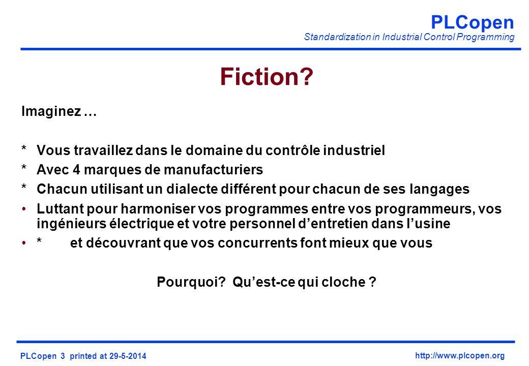 PLCopen Standardization in Industrial Control Programming PLCopen 3 printed at 29-5-2014 http://www.plcopen.org Fiction? Imaginez … *Vous travaillez d