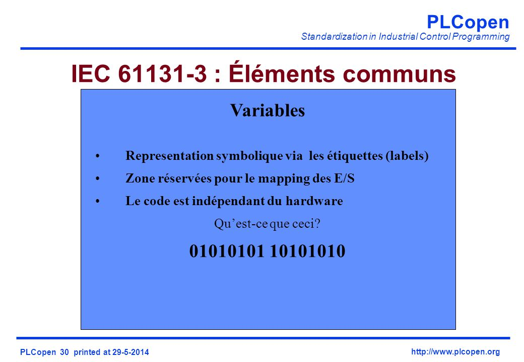 PLCopen Standardization in Industrial Control Programming PLCopen 30 printed at 29-5-2014 http://www.plcopen.org IEC 61131-3 : Éléments communs Variab