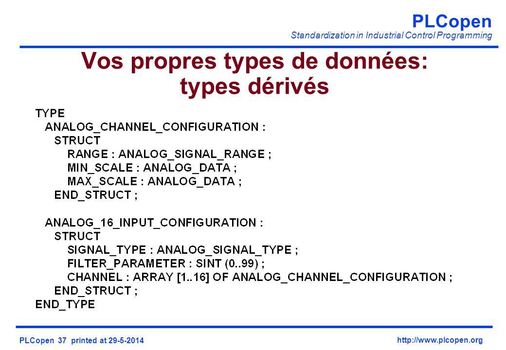 PLCopen Standardization in Industrial Control Programming PLCopen 37 printed at 29-5-2014 http://www.plcopen.org Vos propres types de données: types dérivés