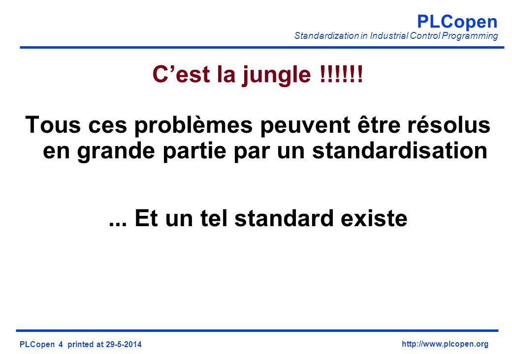 PLCopen Standardization in Industrial Control Programming PLCopen 4 printed at 29-5-2014 http://www.plcopen.org Cest la jungle !!!!!.
