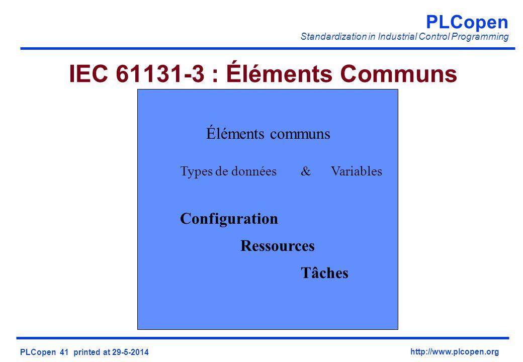 PLCopen Standardization in Industrial Control Programming PLCopen 41 printed at 29-5-2014 http://www.plcopen.org IEC 61131-3 : Éléments Communs Éléments communs Types de données&Variables Configuration Ressources Tâches
