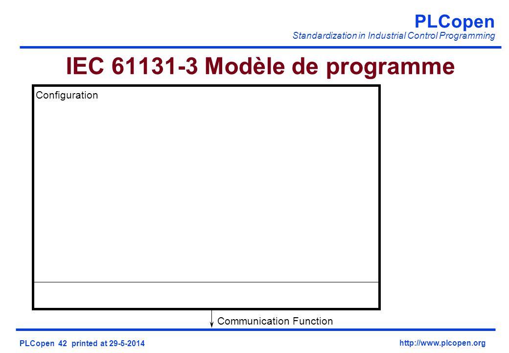 PLCopen Standardization in Industrial Control Programming PLCopen 42 printed at 29-5-2014 http://www.plcopen.org IEC 61131-3 Modèle de programme Configuration Communication Function