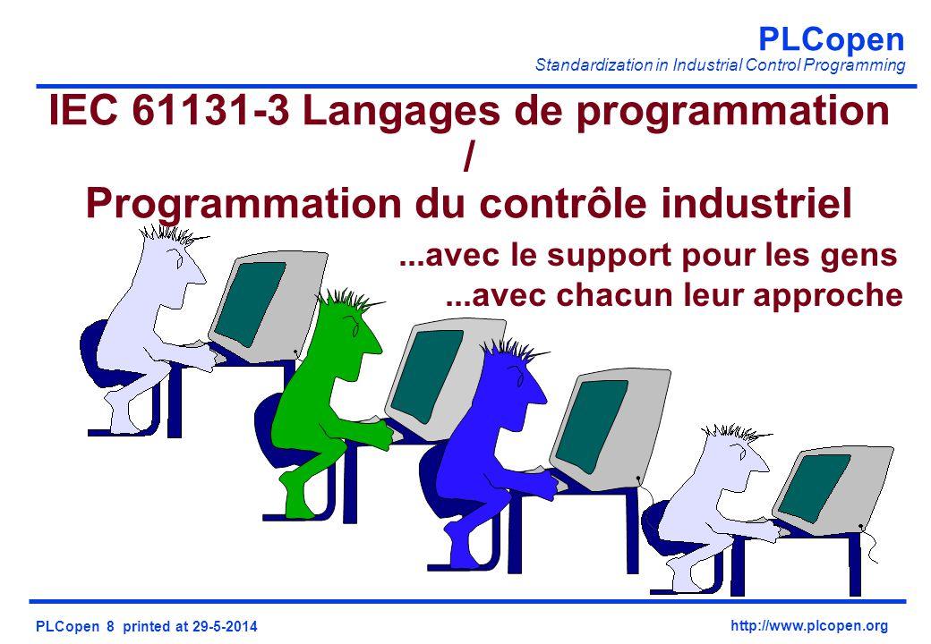 PLCopen Standardization in Industrial Control Programming PLCopen 8 printed at 29-5-2014 http://www.plcopen.org...avec le support pour les gens...avec chacun leur approche IEC 61131-3 Langages de programmation / Programmation du contrôle industriel