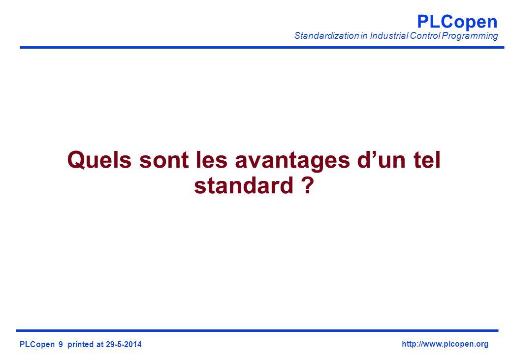 PLCopen Standardization in Industrial Control Programming PLCopen 9 printed at 29-5-2014 http://www.plcopen.org Quels sont les avantages dun tel standard ?