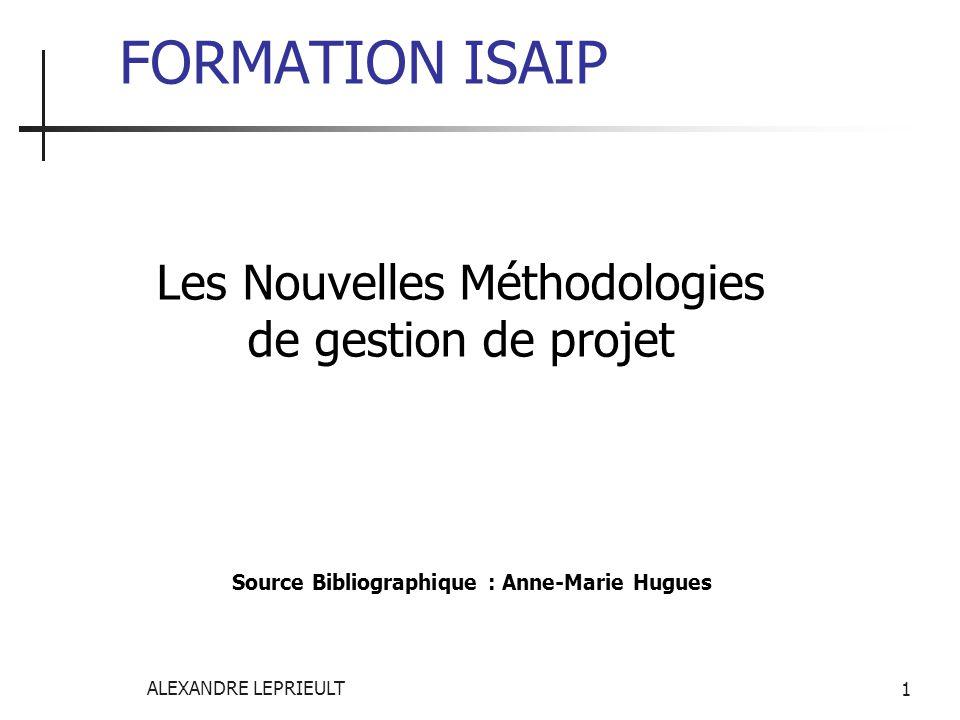 ALEXANDRE LEPRIEULT 1 FORMATION ISAIP Les Nouvelles Méthodologies de gestion de projet Source Bibliographique : Anne-Marie Hugues
