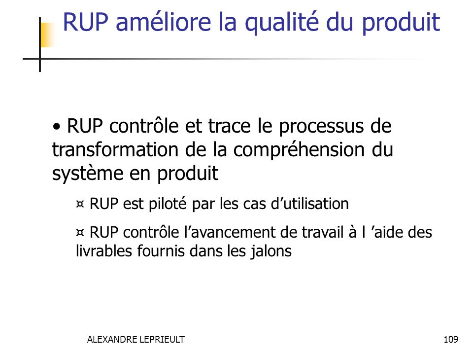 ALEXANDRE LEPRIEULT 109 RUP améliore la qualité du produit RUP contrôle et trace le processus de transformation de la compréhension du système en prod