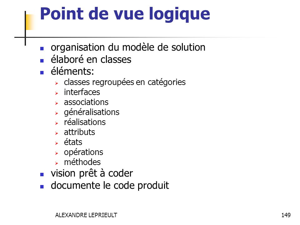 ALEXANDRE LEPRIEULT 149 Point de vue logique organisation du modèle de solution élaboré en classes éléments: classes regroupées en catégories interfac