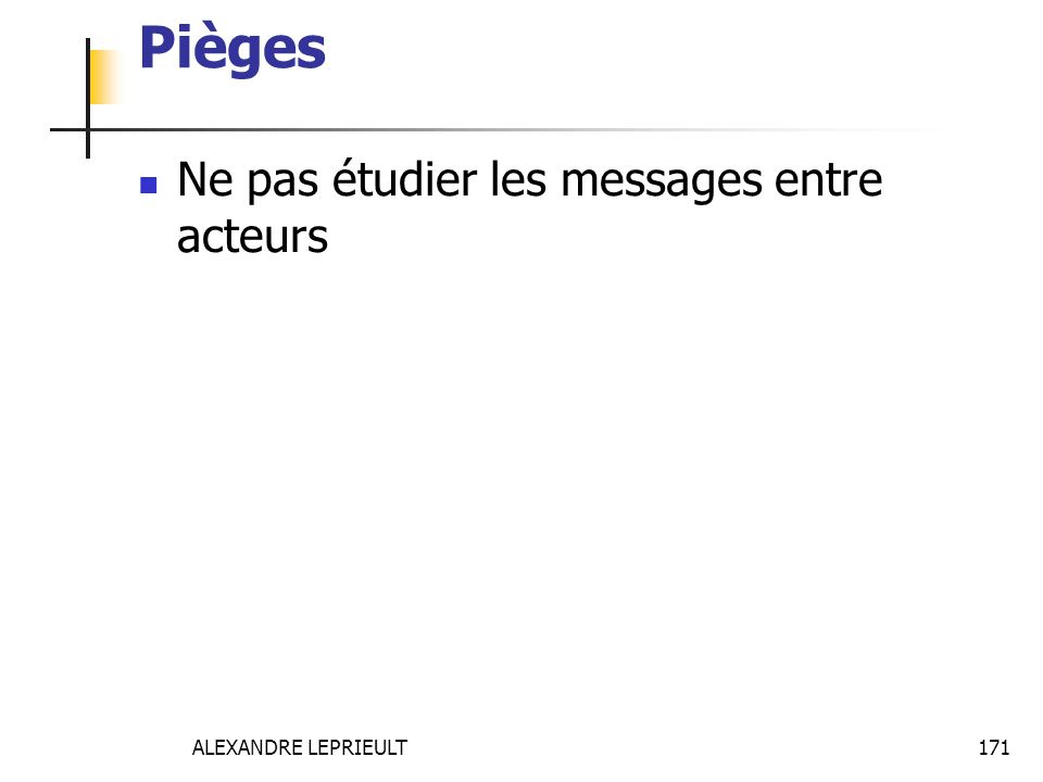 ALEXANDRE LEPRIEULT 171 Pièges Ne pas étudier les messages entre acteurs