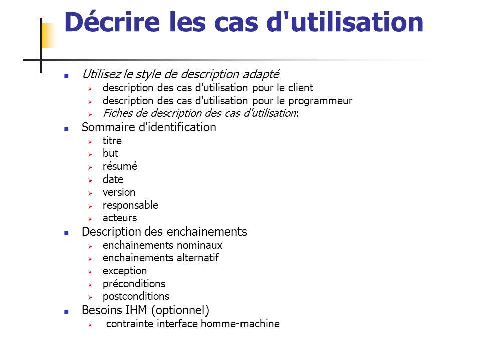 ALEXANDRE LEPRIEULT 186 Décrire les cas d'utilisation Utilisez le style de description adapté description des cas d'utilisation pour le client descrip
