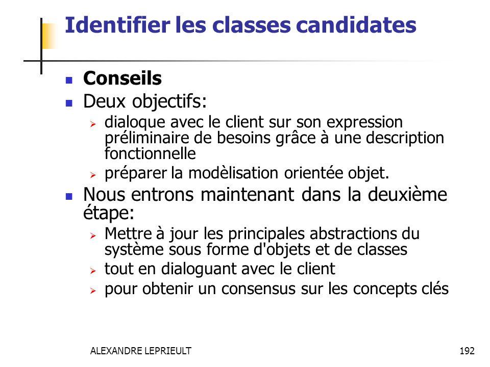 ALEXANDRE LEPRIEULT 192 Identifier les classes candidates Conseils Deux objectifs: dialoque avec le client sur son expression préliminaire de besoins