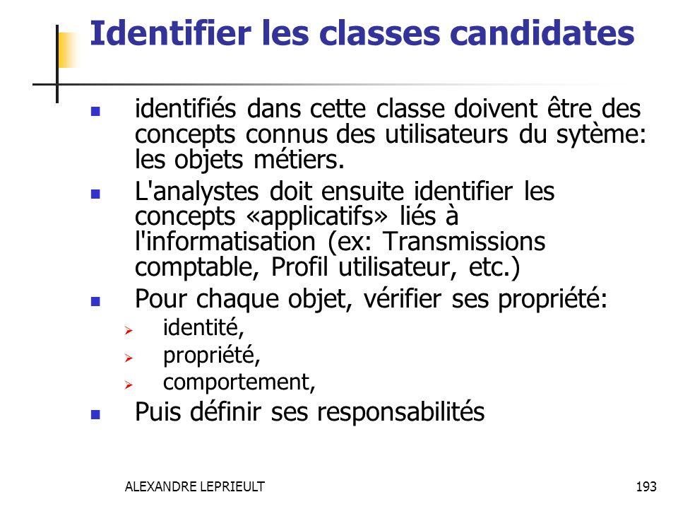 ALEXANDRE LEPRIEULT 193 Identifier les classes candidates identifiés dans cette classe doivent être des concepts connus des utilisateurs du sytème: le