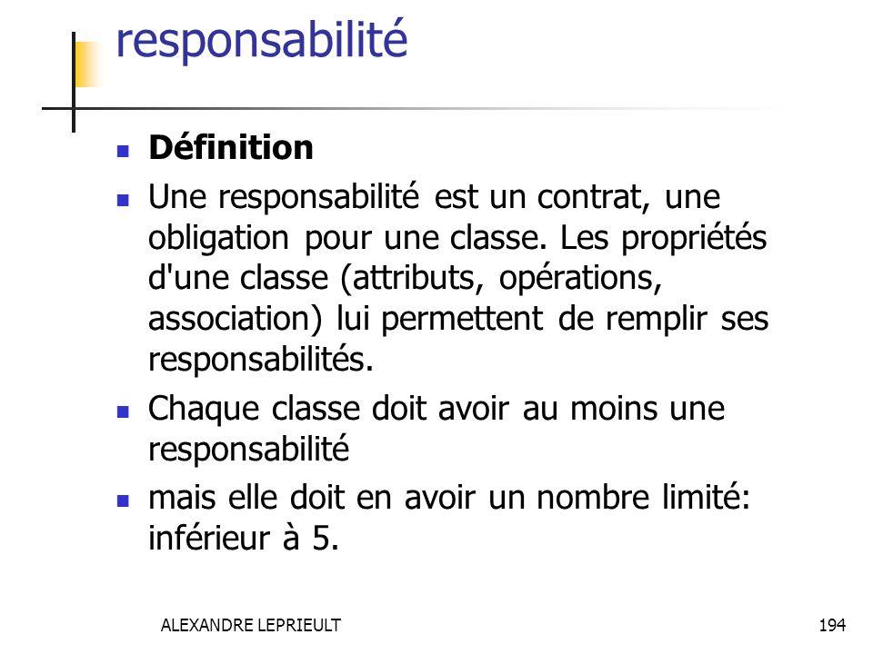 ALEXANDRE LEPRIEULT 194 responsabilité Définition Une responsabilité est un contrat, une obligation pour une classe. Les propriétés d'une classe (attr