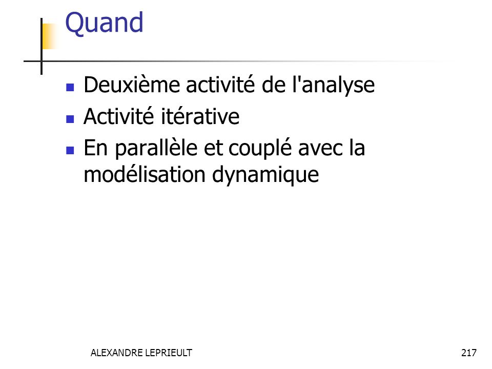 ALEXANDRE LEPRIEULT 217 Quand Deuxième activité de l'analyse Activité itérative En parallèle et couplé avec la modélisation dynamique