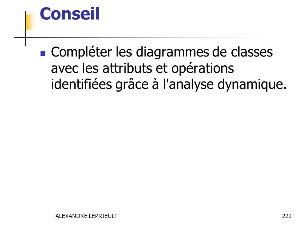 ALEXANDRE LEPRIEULT 222 Conseil Compléter les diagrammes de classes avec les attributs et opérations identifiées grâce à l'analyse dynamique.