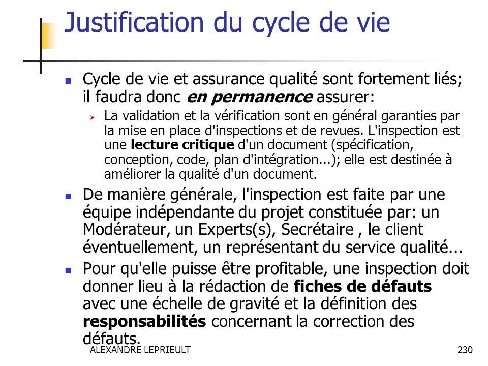 ALEXANDRE LEPRIEULT 230 Justification du cycle de vie Cycle de vie et assurance qualité sont fortement liés; il faudra donc en permanence assurer: La
