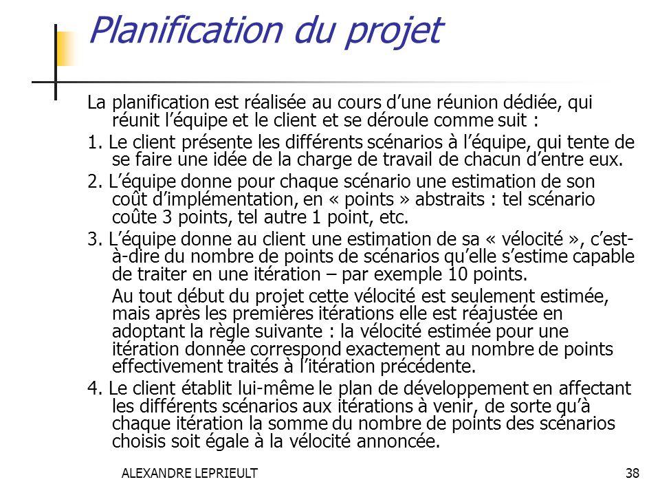ALEXANDRE LEPRIEULT 38 Planification du projet La planification est réalisée au cours dune réunion dédiée, qui réunit léquipe et le client et se dérou