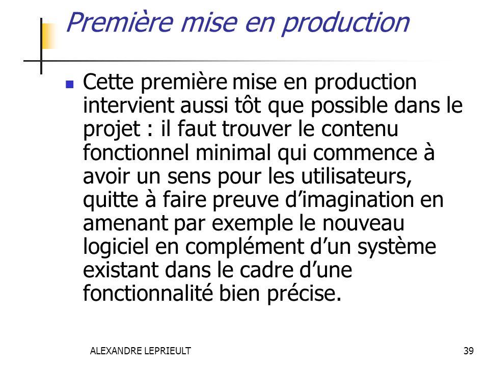 ALEXANDRE LEPRIEULT 39 Première mise en production Cette première mise en production intervient aussi tôt que possible dans le projet : il faut trouve