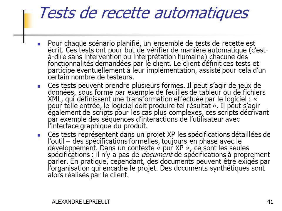 ALEXANDRE LEPRIEULT 41 Tests de recette automatiques Pour chaque scénario planifié, un ensemble de tests de recette est écrit. Ces tests ont pour but