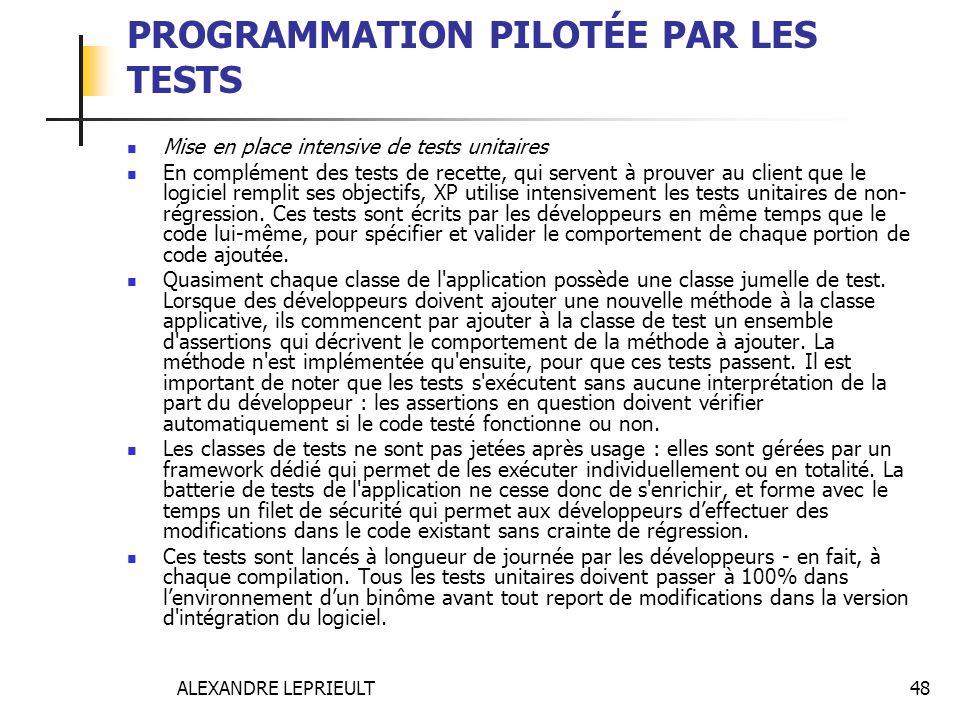 ALEXANDRE LEPRIEULT 48 PROGRAMMATION PILOTÉE PAR LES TESTS Mise en place intensive de tests unitaires En complément des tests de recette, qui servent