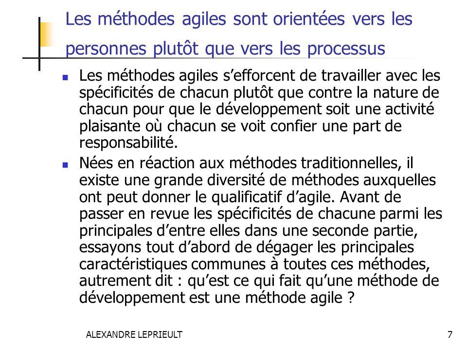 ALEXANDRE LEPRIEULT 7 Les méthodes agiles sont orientées vers les personnes plutôt que vers les processus Les méthodes agiles sefforcent de travailler