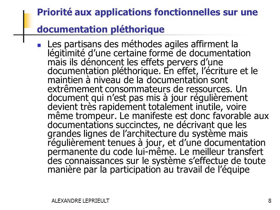 ALEXANDRE LEPRIEULT 8 Priorité aux applications fonctionnelles sur une documentation pléthorique Les partisans des méthodes agiles affirment la légiti