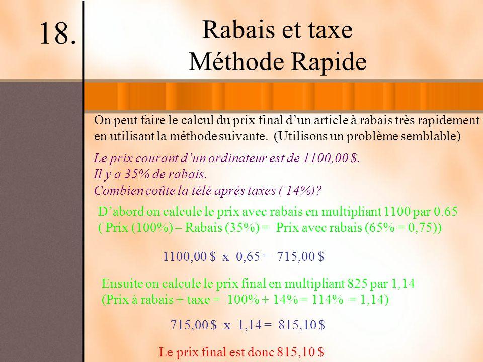 Rabais et taxe Méthode Rapide 18. Le prix courant dun ordinateur est de 1100,00 $. Il y a 35% de rabais. Combien coûte la télé après taxes ( 14%)? On