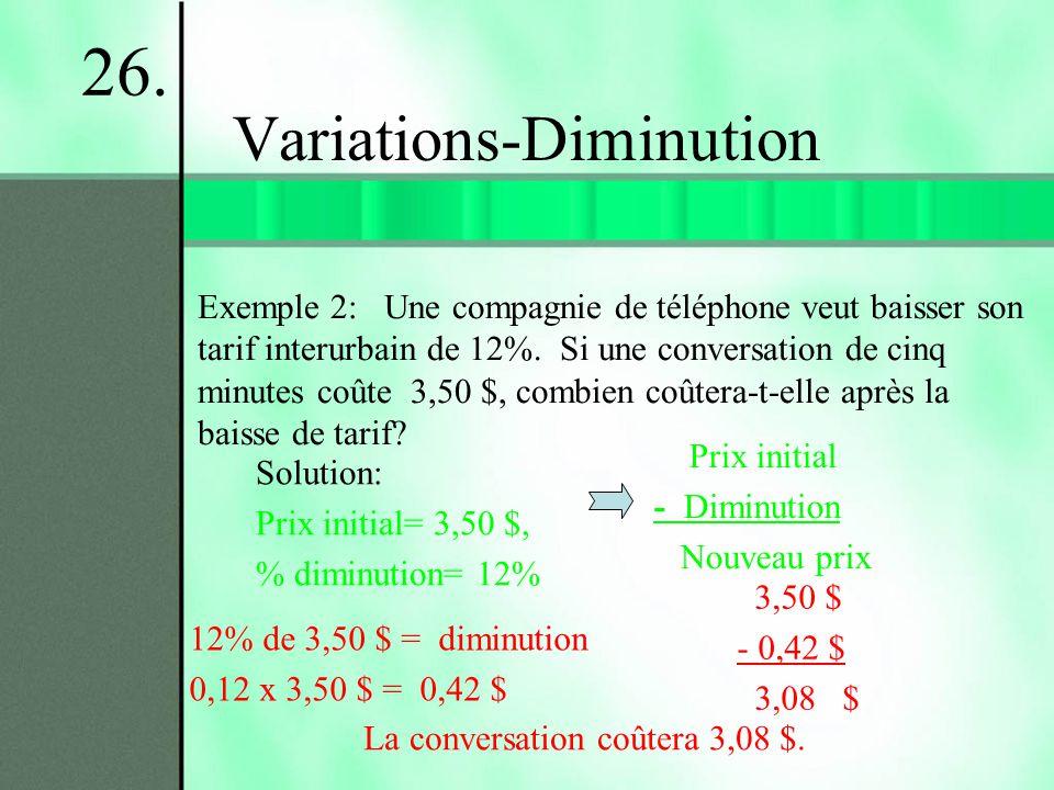Variations-Diminution Exemple 2: Une compagnie de téléphone veut baisser son tarif interurbain de 12%. Si une conversation de cinq minutes coûte 3,50