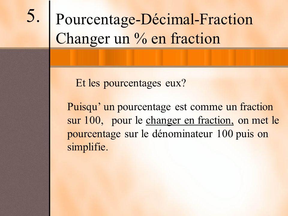 Et les pourcentages eux? Puisqu un pourcentage est comme un fraction sur 100, pour le changer en fraction, on met le pourcentage sur le dénominateur 1