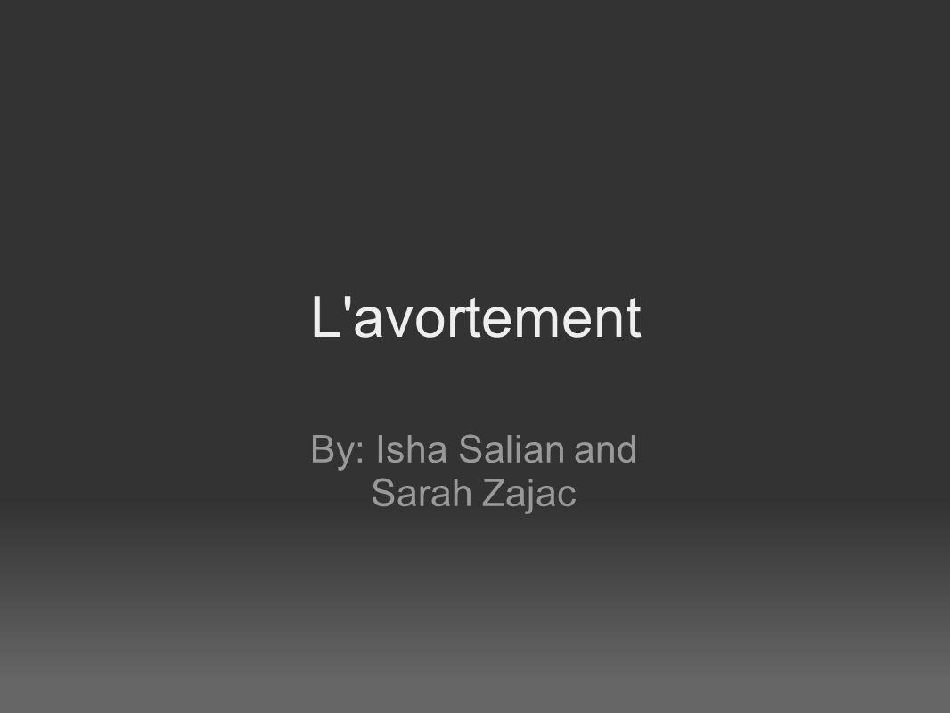 L avortement By: Isha Salian and Sarah Zajac