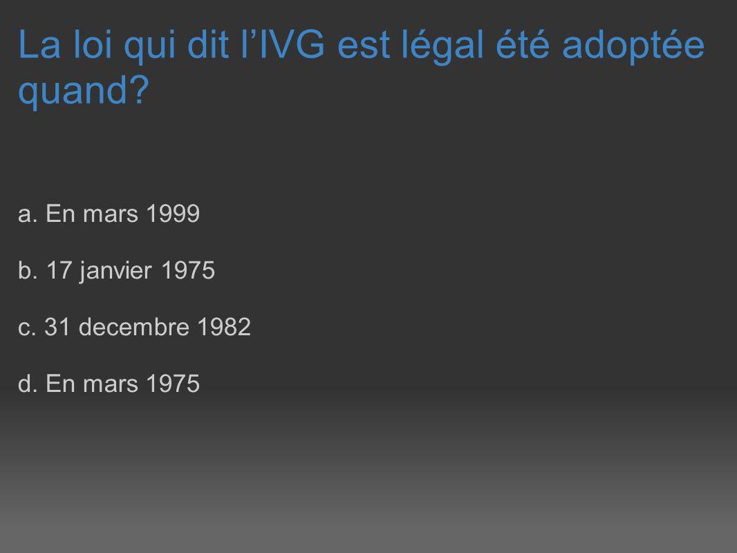 La loi qui dit lIVG est légal été adoptée quand.a.