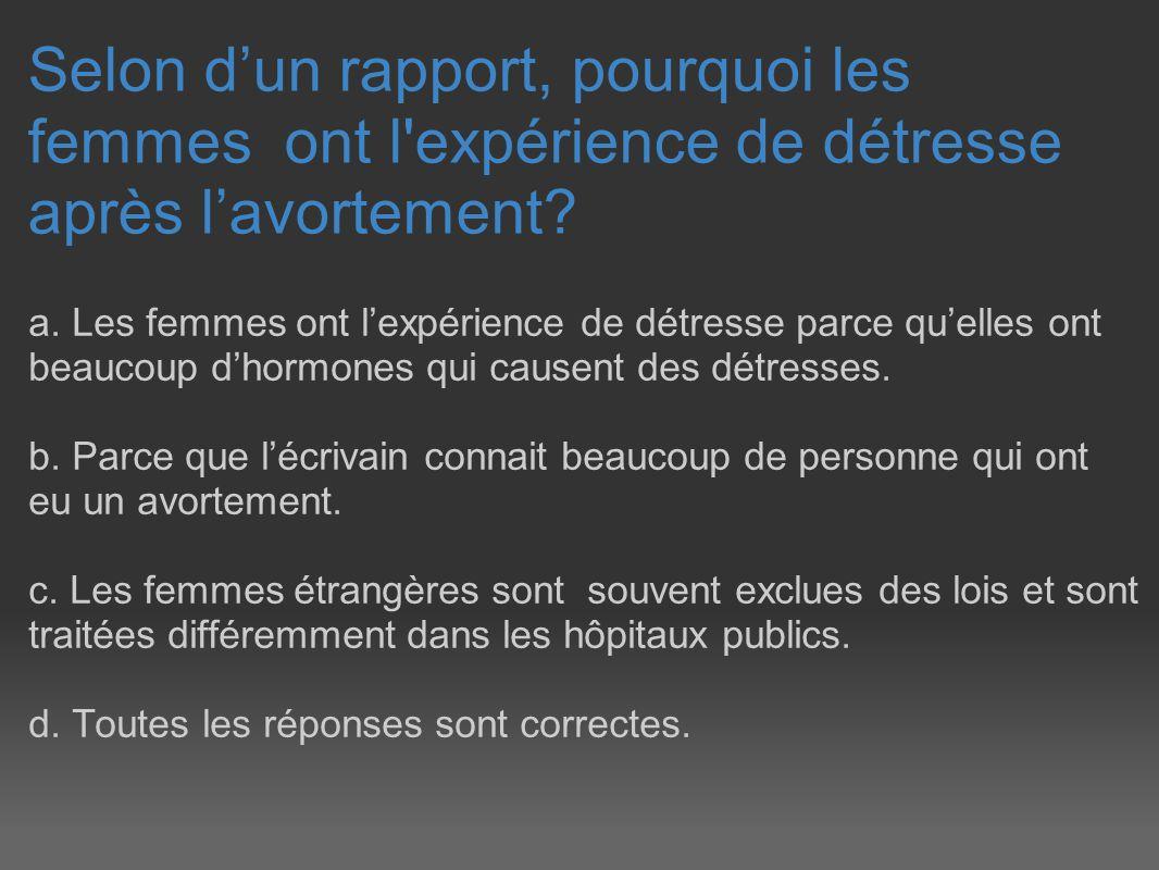 Selon dun rapport, pourquoi les femmes ont l'expérience de détresse après lavortement? a. Les femmes ont lexpérience de détresse parce quelles ont bea