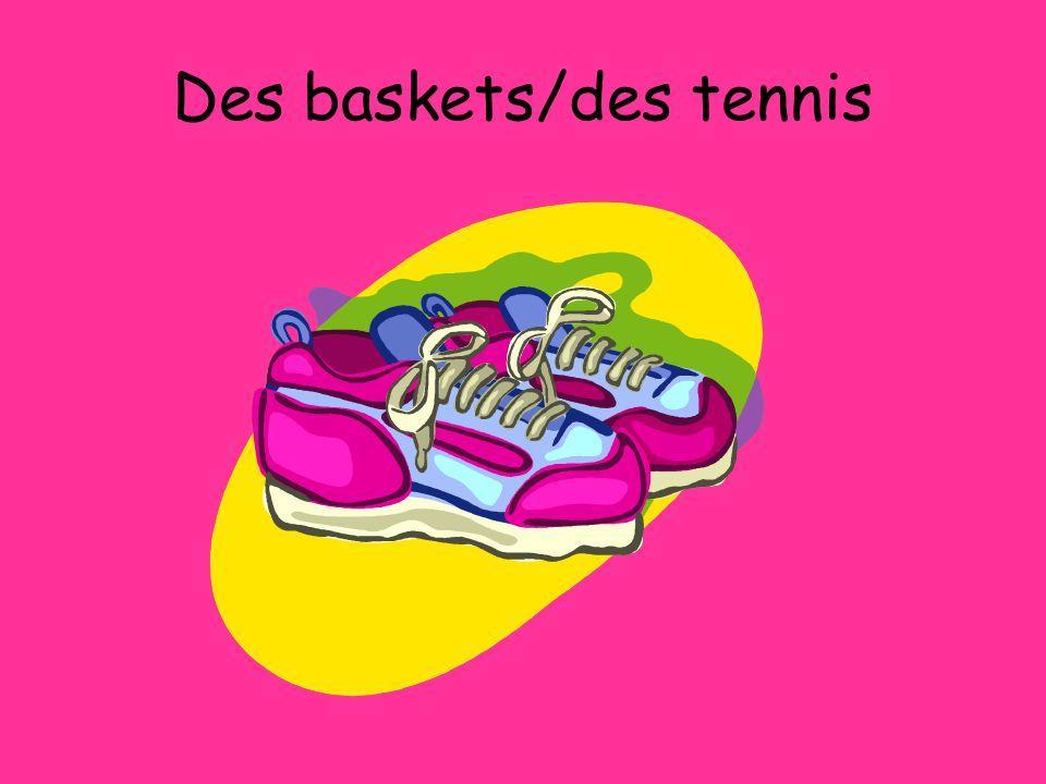 Des baskets/des tennis
